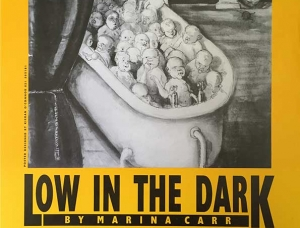Low In The Dark (Marina Carr) Sept 1991